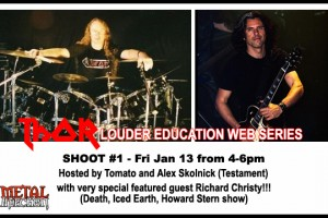 RICHARD CHRISTY 1st GUEST ON THOR/LOUDER EDUCATION WEB-SERIES SHOOT – HOSTED BY TOMATO AND ALEX SKOLNICK (TESTAMENT)