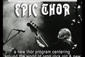 NEW THOR PROGRAM STARTS FRI 4/13 6-8pm… EPIC THOR!  FOCUSED ON PROG ROCK, DIRECTED BY DAVE JOHNSEN OF PROJECT OBJECT (ZAPPA ALUMNI BAND)
