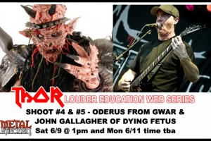 ODERUS FROM GWAR, & JOHN FROM DYING FETUS ARE COMING TO THOR, FOR FINAL 2 THOR/LOUDER EDUCATION SHOOTS!