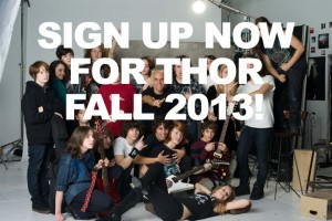 SIGN UP NOW FOR THOR FALL 2013!
